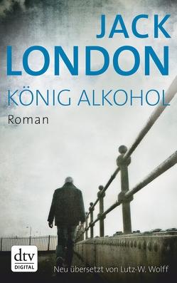 König Alkohol von London,  Jack, Wolff,  Lutz-W.