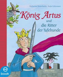 König Artus von Gehrmann,  Katja, Neuschaefer,  Katharina