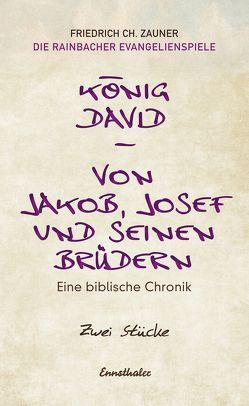 König David / Von Jakob, Josef und seinen Brüdern von Zauner,  Friedrich Ch.