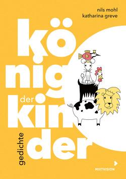 König der Kinder von Greve,  Katharina, Mohl,  Nils