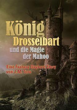 König Drosselbart und die Magie der Mahoo von Tora,  J.M.