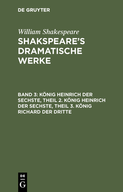 König Heinrich der Sechste ; Theil 2. König Heinrich der Sechste ; Theil 3. König Richard der Dritte von Schlegel,  August Wilhelm, Shakspeare,  William, Tieck,  Ludwig