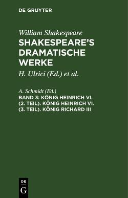König Heinrich VI. (2. Teil). König Heinrich VI. (3. Teil). König Richard III von Schlegel,  August Wilhelm, Shakespeare,  William, Tieck,  Ludwig, Ulrici,  H.