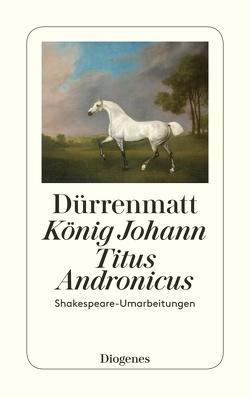 König Johann / Titus Andronicus von Dürrenmatt,  Friedrich