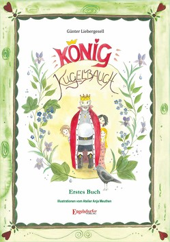 König Kugelbauch: Erstes Buch von Liebergesell,  Günter, Meuthen,  Anja
