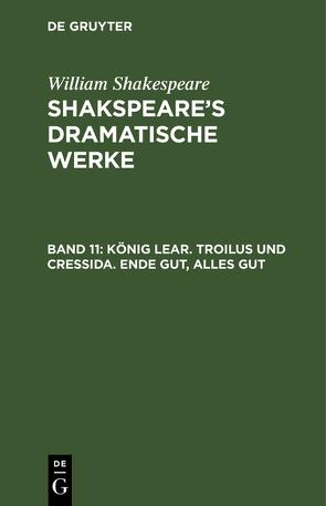 König Lear. Troilus und Cressida. Ende gut, Alles gut von Schlegel,  August Wilhelm, Shakespeare,  William, Tieck,  Ludwig