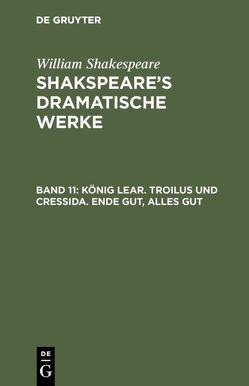 König Lear. Troilus und Cressida. Ende gut, Alles gut von Schlegel,  August Wilhelm [Übers.], Shakspeare,  William, Tieck,  Ludwig [Übers.]