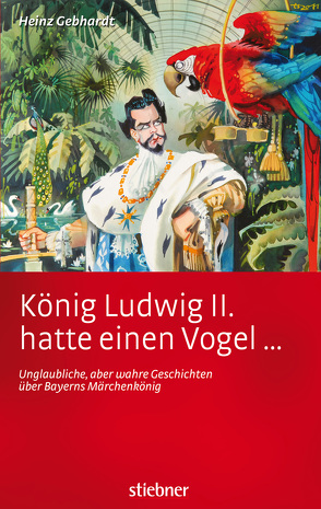 König Ludwig II hatte einen Vogel … von Gebhardt,  Heinz