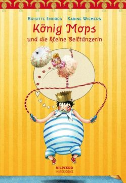 König Mops und die kleine Seiltänzerin von Endres,  Brigitte, Wiemers,  Sabine