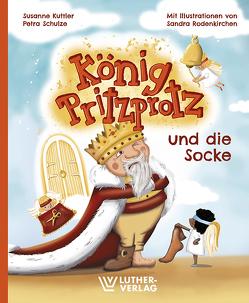 König Pritzprotz und die Socke von Kuttler,  Susanne, Rodenkirchen,  Sandra, Schulze,  Petra