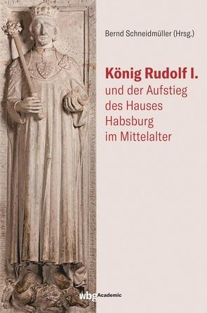 König Rudolf I. und der Aufstieg des Hauses Habsburg im Mittelalter von Schneidmüller,  Bernd