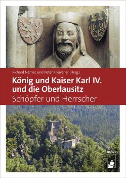 König und Kaiser Karl IV. und die Oberlausitz von Knüvener,  Dr. Peter, Nemec,  Richard