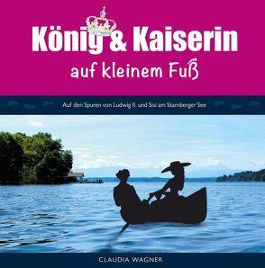 König und Kaiserin auf kleinem Fuß von Herzog von Bayern,  Franz, Wagner,  Claudia, Wagner,  Wilfried