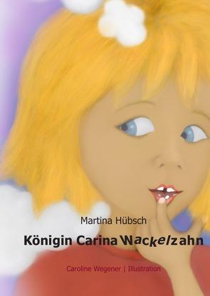Königin Carina Wackelzahn von Hübsch,  Martina, Wegener,  Caroline