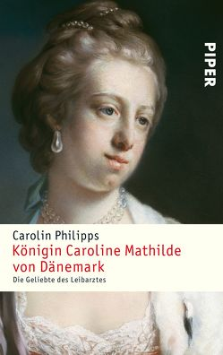 Königin Caroline Mathilde von Dänemark von Philipps,  Carolin