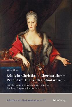 Königin Christiane Eberhardine – Pracht im Dienst der Staatsraison von Herz,  Silke