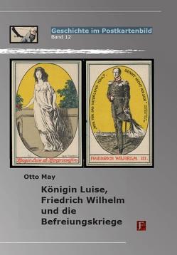 Königin Luise, Friedrich Wilhelm und die Befreiungskriege von May,  Otto