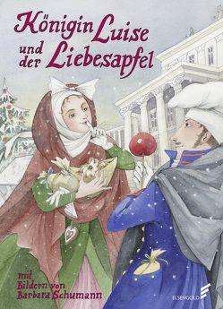 Königin Luise und der Liebesapfel von Schumann,  Barbara, Weisbrod,  Andrea