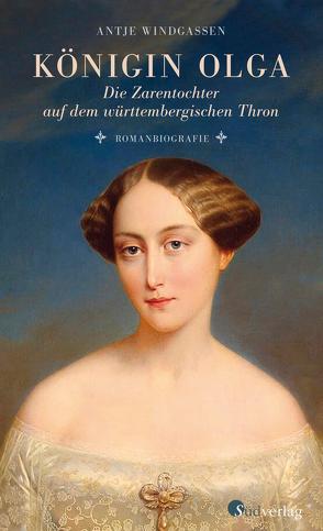 Königin Olga. Die Zarentochter auf dem württembergischen Thron von Windgassen,  Antje