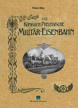Königlich Preußische Militär-Eisenbahn von Bley,  Peter