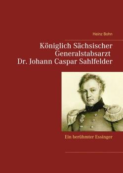 Königlich Sächsischer Generalstabsarzt Dr. Johann Caspar Sahlfelder von Bohn,  Heinz