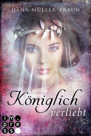 Königlich verliebt (Die Königlich-Reihe 1) von Müller-Braun,  Dana