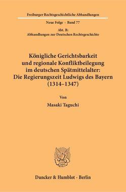 Königliche Gerichtsbarkeit und regionale Konfliktbeilegung im deutschen Spätmittelalter: Die Regierungszeit Ludwigs des Bayern (1314–1347). von Taguchi,  Masaki