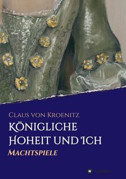 Königliche Hoheit und Ich von von Kroenitz,  Claus