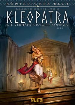 Königliches Blut: Kleopatra. Band 3 von Gloris,  Marie, Gloris,  Thierry, Mouclier,  Joël