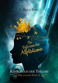 Königreich der Träume – Der goldene Käfig 2: Die Reflexion der Alpträume von Bow,  I. Reen