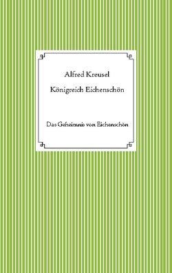 Königreich Eichenschön von Kreusel,  Alfred