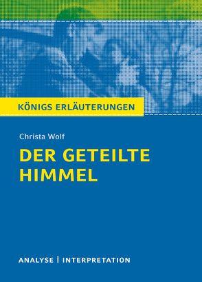 Königs Erläuterungen: Der geteilte Himmel von Christa Wolf. von Bernhardt,  Rüdiger, Wolf,  Christa
