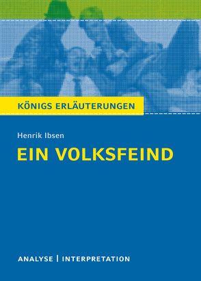 Königs Erläuterungen: Ein Volksfeind von Henrik Ibsen. von Bernhardt,  Rüdiger, Ibsen,  Henrik