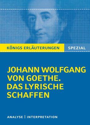 Königs Erläuterungen: Goethe. Das lyrische Schaffen. von Bernhardt,  Rüdiger, Goethe,  Johann Wolfgang von