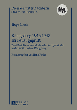Königsberg 1945-1948 – Im Feuer geprüft von Linck,  Hugo, Rothe,  Hans