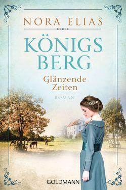 Königsberg. Glänzende Zeiten von Elias,  Nora