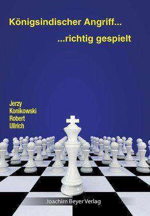 Königsindischer Angriff – richtig gespielt von Konikowski,  Jerzy, Ullrich,  Robert