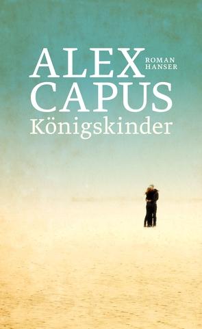 Königskinder von Capus,  Alex