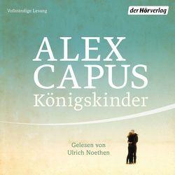 Königskinder von Capus,  Alex, Noethen,  Ulrich