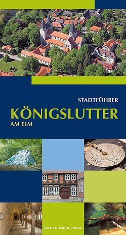 Königslutter am Elm Stadtführer von Bernatzky,  Monika, Edelmann,  Britta, Funke,  Norbert, Hüner,  Heinz, Kraus,  Wilfried, Medefind,  Heinrich, Rathgen,  Klaus