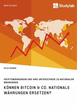 Können Bitcoin & Co. nationale Währungen ersetzen? Kryptowährungen und ihre Unterschiede zu nationalen Währungen von Keßner,  Felix