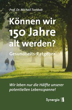 Können wir 150 Jahre alt werden? von Horras,  Helwin, Tombak,  Michail