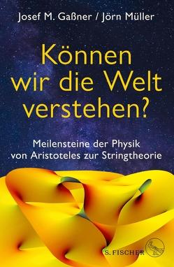 Können wir die Welt verstehen? von Gaßner,  Josef M., Lesch,  Harald, Müller,  Jörn