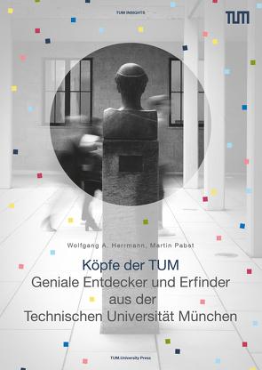 Köpfe der TUM von Herrmann,  Wolfgang A, Pabst,  Martin