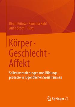 Körper • Geschlecht • Affekt von Bütow,  Birgit, Kahl,  Ramona, Stach,  Anna