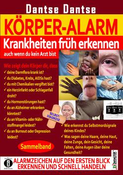 KÖRPER-ALARM – Krankheiten früh erkennen, auch wenn du kein Arzt bist! Sammelband: von Dantse,  Dantse