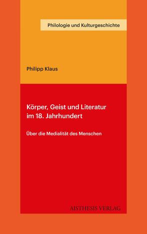 Körper, Geist und Literatur im 18. Jahrhundert von Klaus,  Philipp