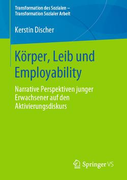 Körper, Leib und Employability von Discher,  Kerstin