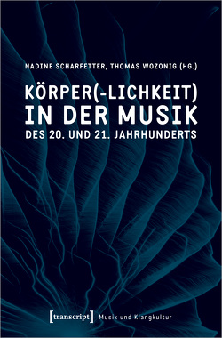 Körper(-lichkeit) in der Musik des 20. und 21. Jahrhunderts von Scharfetter,  Nadine, Wozonig,  Thomas