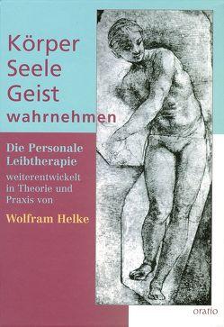 Körper – Seele – Geist wahrnehmen von Helke,  Wolfram